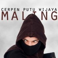 Maling - Cerpen Putu Wijaya